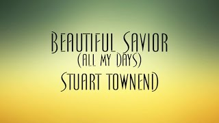 Beautiful Savior (All My Days) - Stuart Townend