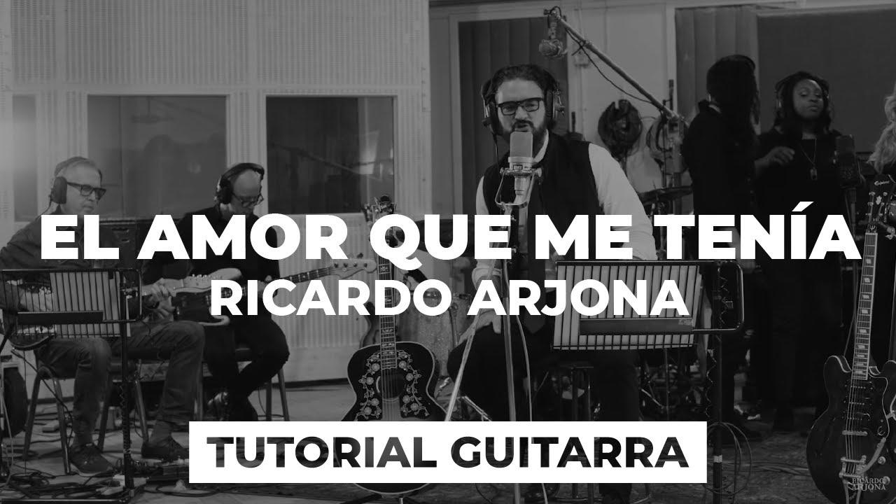 Cómo tocar EL AMOR QUE ME TENÍA de Ricardo Arjona | tutorial guitarra + acordes