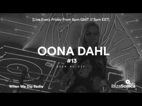 Öona Dahl - When We Dip Radio #13 [28.4.17]
