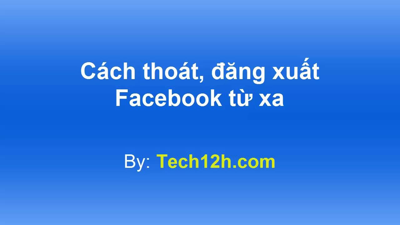 Cách thoát - đăng xuất Facebook từ xa