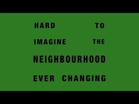 HARD TO IMAGINE THE NEIGHBOURHOOD EVER CHANGING