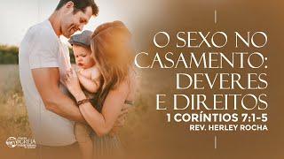 O Sexo no Casamento: Deveres e Direitos - 1 Coríntios 7:1-5 | Rev. Herley Rocha