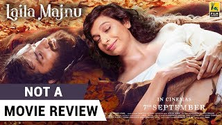 Laila Majnu | Not A Movie Review | Sucharita Tyagi | Film Companion