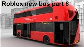 Roblox New Bus Part 6!