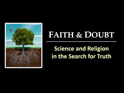 FAITH & DOUBT: Science and Religion in the Search for Truth