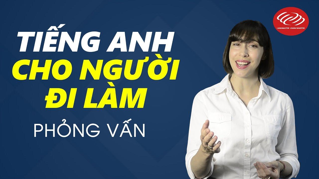 Tiếng Anh cho người đi làm – Tập 1: Phỏng vấn [Học tiếng Anh giao tiếp #3]