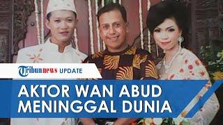 Bintang Sinetron Jadul Wan Abud Meninggal Dunia, Dibenarkan Sang Sahabat Ayu Azhari