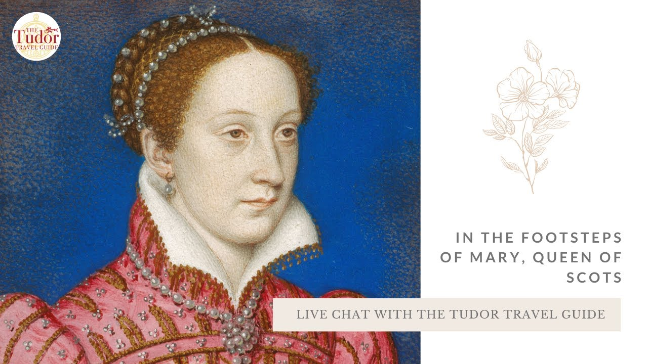 Mary, Queen of Scots: Castles and Palace - Live Chat with The Tudor Travel Guide (Repost)