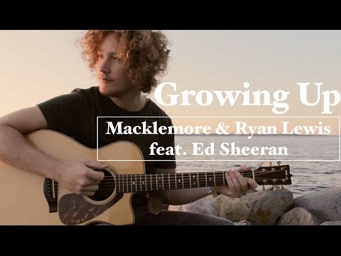 Growing Up - Macklemore & Ryan Lewis feat. Ed Sheeran | Acoustic Cover