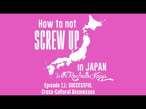 Season 1 FINALE: Successful Cross Cultural Businesses - How To Not Screw Up In Japan Ep 11