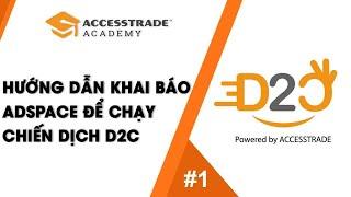 HƯỚNG DẪN KIẾM TIỀN VỚI D2C || P1 - HƯỚNG DẪN KHAI BÁO ADSPACE ĐỂ CHẠY CHIẾN DỊCH D2C