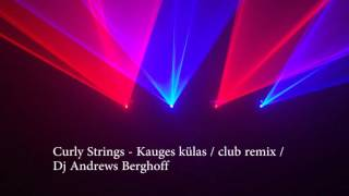 Curly Strings - Kauges külas (Dance Club Remix 2015/2016)
