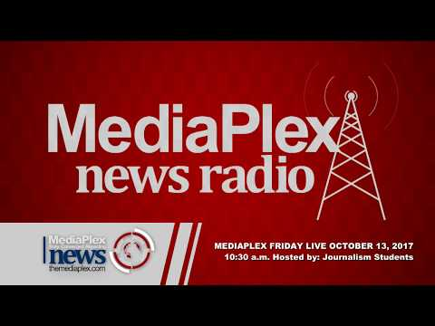 MediaPlex Friday Live 10:30 a.m. with MediaPlex News Radio October 13, 2017 11: a.m.