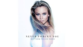 Zara Larsson & MNEK - Never Forget You (Matthew Parker Remix)