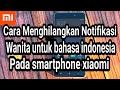 Cara menghilangkan notifikasi wanita untuk bahasa indonesia pada ponsel xiaomi