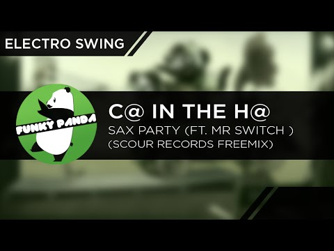 ElectroSWING || C@ in the H@ - Sax Party feat. Mr Switch