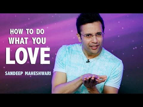 How to do what you love doing? By Sandeep Maheshwari I Hindi