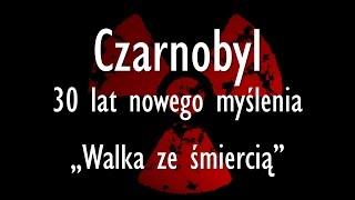 Czarnobyl - 30 lat nowego myślenia. Część 2: Walka ze śmiercią