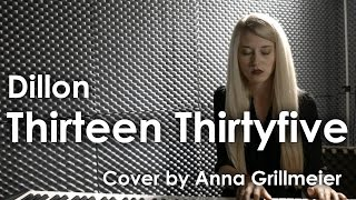 Thirteen Thirtyfive - Dillon (Cover by Anna Grillmeier)