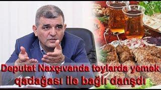 Deputat Naxçıvanda toylarda yemək qadağası ilə bağlı DANIŞDI