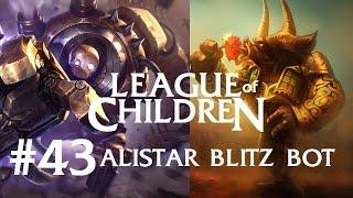League Of Children #43 - ALISTAR & BLITZCRANK BOT