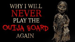 """Why I will never play the Ouija Board again"" Creepypasta"