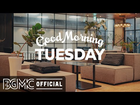 TUESDAY MORNING JAZZ: Happy Mood Jazz Coffee & Positive Bossa Nova Music