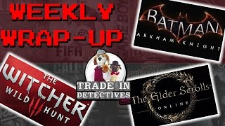 The Witcher 3, Batman Arkham Knight And Elder Scrolls - Trade In Detectives Weekly Wrap-up #1