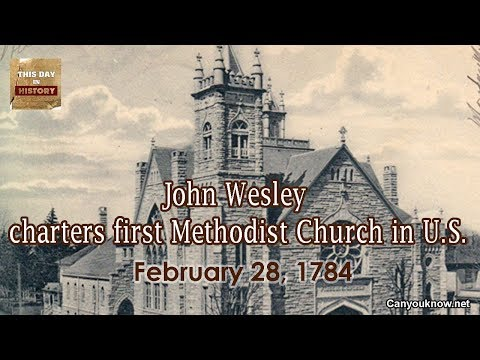 John Wesley charters first Methodist Church in US    February 28 1874 This Day in History