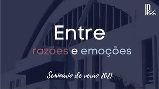 EDV - Seminário de verão - Entre Razões e Emoções #01 - Rev. Rodrigo Buarque