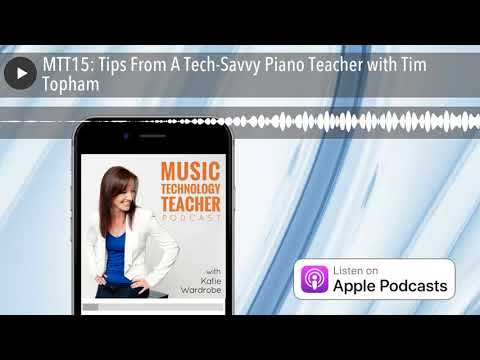 MTT15: Tips From A Tech-Savvy Piano Teacher with Tim Topham