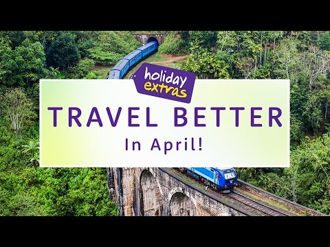 Where to go in April 🌎✈️ | Travel Better with Holiday Extras!