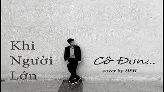 HPH I KHI NGƯỜI LỚN CÔ ĐƠN (COVER) I OFFICIAL AUDIO