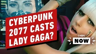 Cyberpunk Rumored to Feature Lady Gaga - IGN Now