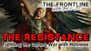 RESISTANCE: Fighting the Culture War By Holiness | THE FRONTLINE WITH JOE & JOE