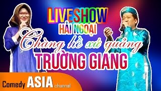 Hài Trường Giang mới nhất 2017 | ÔNG GIÀ CHƯỚNG KHÍ & Liveshow Chàng Hề Xứ Quảng tại hải ngoại