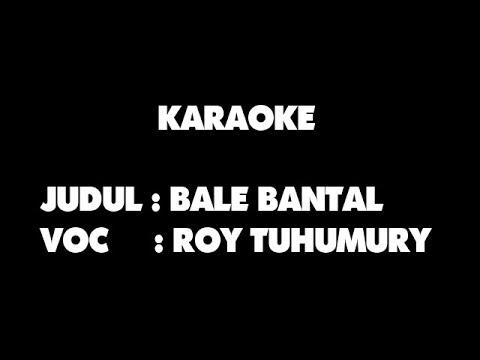 KARAOKE - BALE BANTAL - ROY TUHUMURY