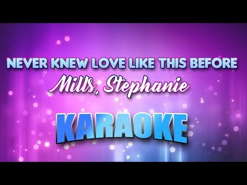 Mills, Stephanie - Never Knew Love Like This Before (Karaoke