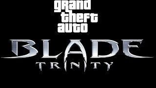 GTA SA - Blade Trinity (fake trailer)
