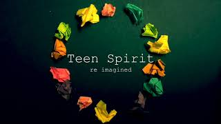 Teen Spirit Re Imagined ft. John John