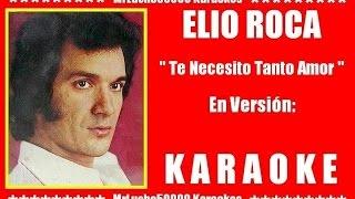 Elio Roca - Te Necesito Tanto Amor  ( KARAOKE DEMO Nº 01 )