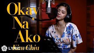 Kim Chiu - Okay Na Ako (Official Lyric Video)