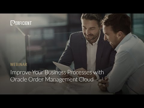 Improve Your Business Processes with Oracle Order Management Cloud