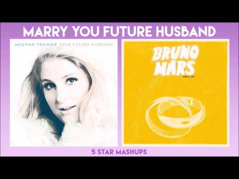 Dear Future Husband / Marry You (Bruno & Meghan Trainor) MIXED MASHUP