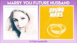 Dear Future Husband / Marry You (Bruno & Meghan Trainor) MIXED MASHUP