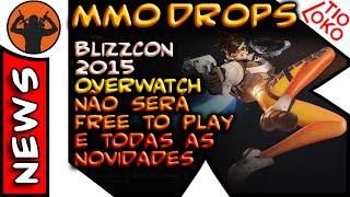 BlizzCon 2015 . OverWatch Para PC PS4 XONE e Não Será Free to Play