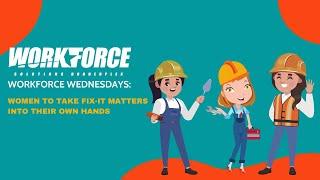 Workforce Wednesdays Episode 59: Women take fix-it matters into their own hands