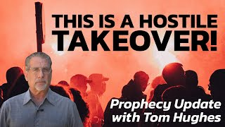 This is a Hostile Takeover! | Prophecy Update with Tom Hughes