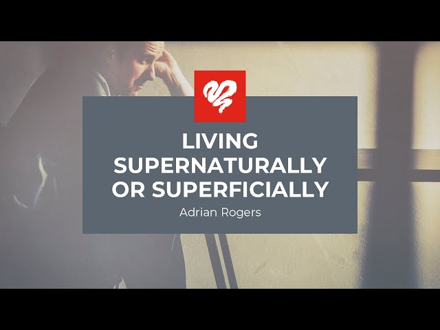Adrian Rogers: Living Supernaturally or Superficially #2282