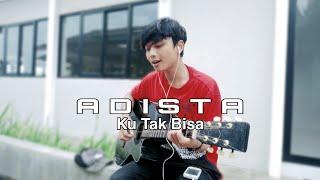 Download ADISTA - Ku Tak Bisa || Cover Rayn Official